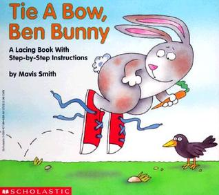 Tie a Bow, Ben Bunny: A Lacing Book with Step-By-Step Instructions