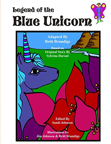 Legend of the Blue Unicorn - Original Story by Sybrina Durant and adapted by Britt Brundige
