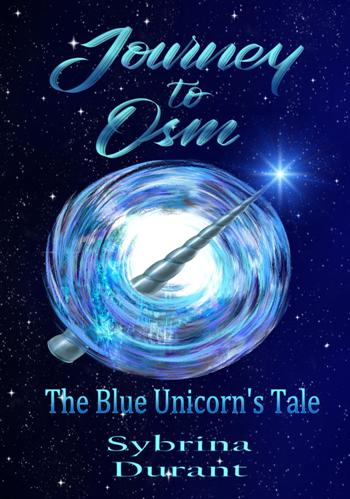 Journey To Osm - The Blue Unicorn's Tale by Sybrina Durant